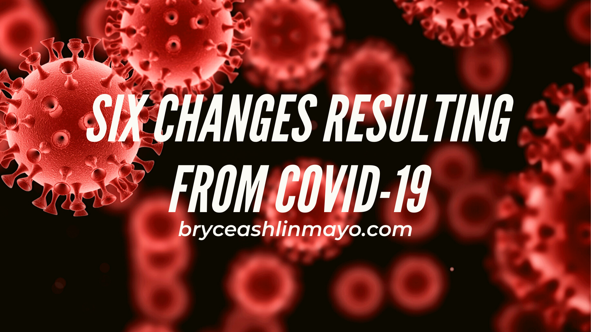 Six Changes Resulting from COVID-19